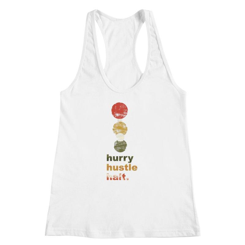 Hurry. Hustle. Halt. Women's Racerback Tank by Eyeball Girl Creative