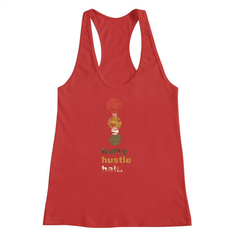 Hurry. Hustle. Halt. Women's Racerback Tank by Eyeball Girl Creative