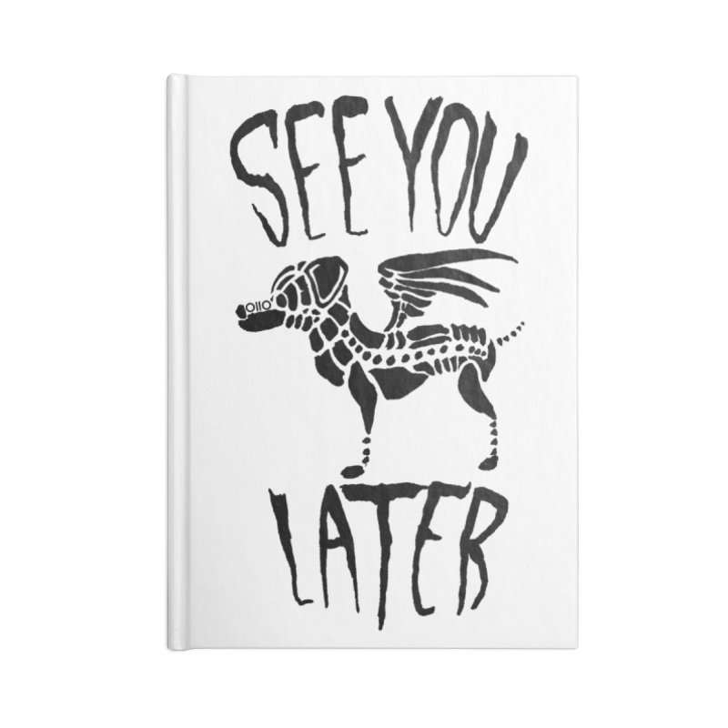 See You Later, Perro Accessories Notebook by Threads by @eyedraugh
