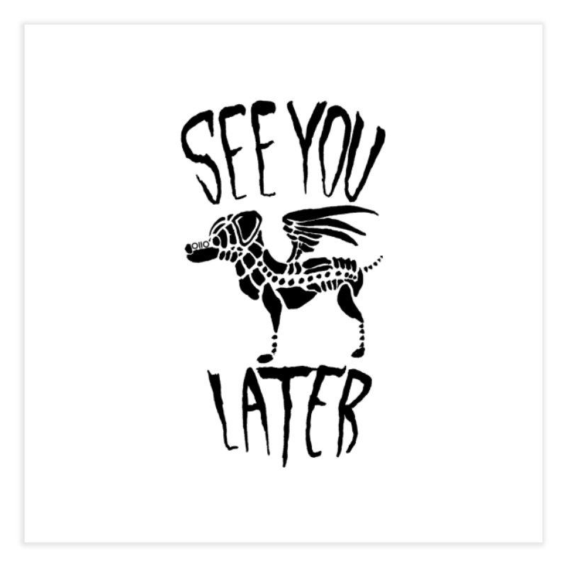 See You Later, Perro Home Fine Art Print by Threads by @eyedraugh