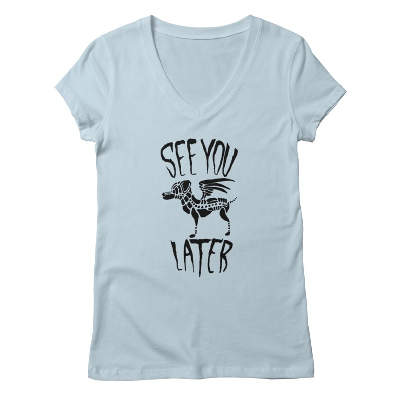 See You Later, Perro Women's V-Neck by Threads by @eyedraugh
