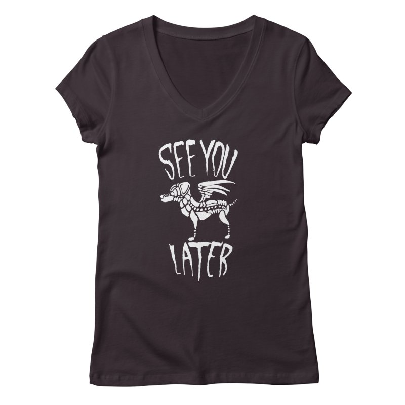 See You Later, Perro (white) Women's V-Neck by Threads by @eyedraugh
