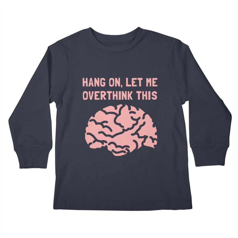 Overthink This Kids Longsleeve T-Shirt by ezCREATtire - Bulk up on Good Gear