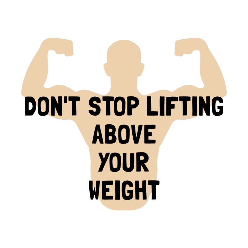 Don't Stop Lifting Above Your Weight Kids Baby T-Shirt by ezCREATtire - Bulk up on Good Gear