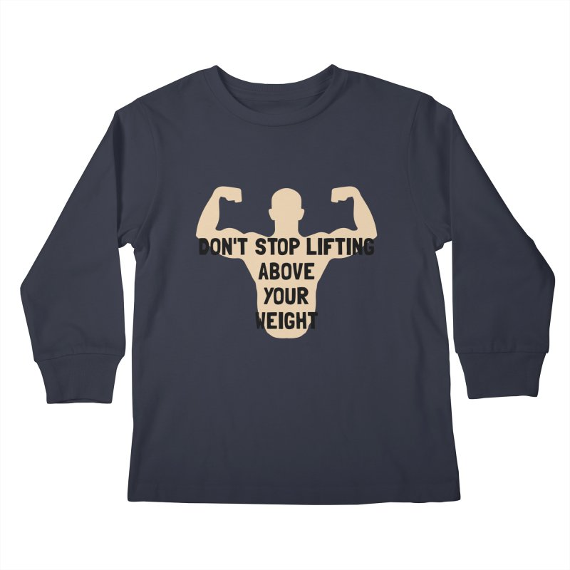 Don't Stop Lifting Above Your Weight Kids Longsleeve T-Shirt by ezCREATtire - Bulk up on Good Gear