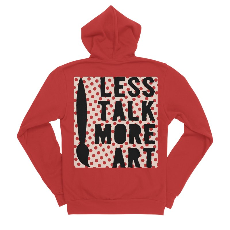 LESS TALK MORE ART Women's Zip-Up Hoody by ezCREATtire - Bulk up on Good Gear