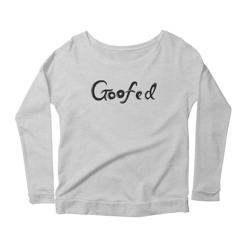goofed Women's Longsleeve Scoopneck  by ezlaurent's Artist Shop