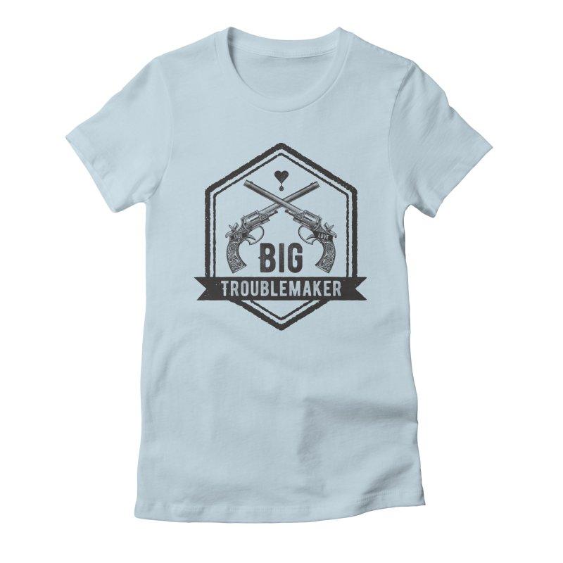 Big Troublemaker Women's T-Shirt by F A B O O L U X
