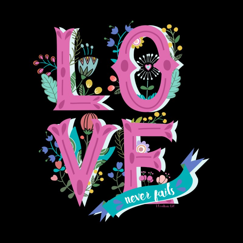 Love Never Fails    by Faith Designs's Artist Shop