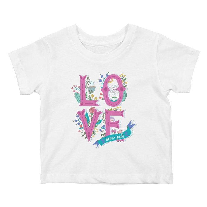 Love Never Fails  Kids Baby T-Shirt by Faith Designs's Artist Shop