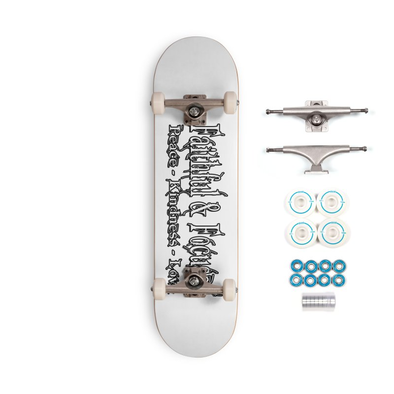 FAITHFUL & FOCUSED PEACE KINDNESS LOVE Accessories Skateboard by Faithful & Focused Store