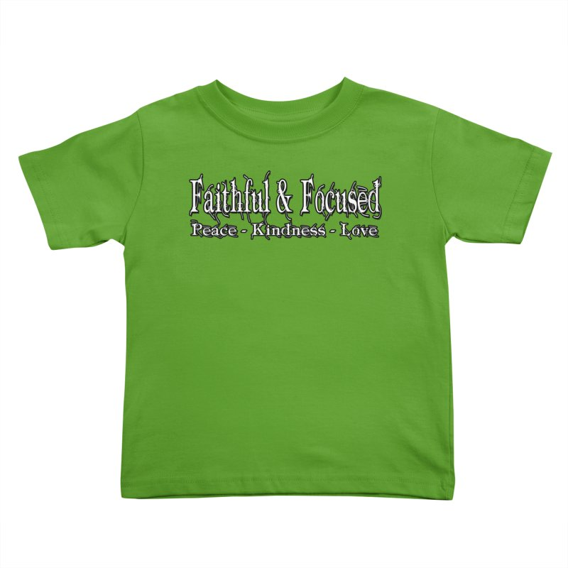 FAITHFUL & FOCUSED PEACE KINDNESS LOVE Kids Toddler T-Shirt by Faithful & Focused Store