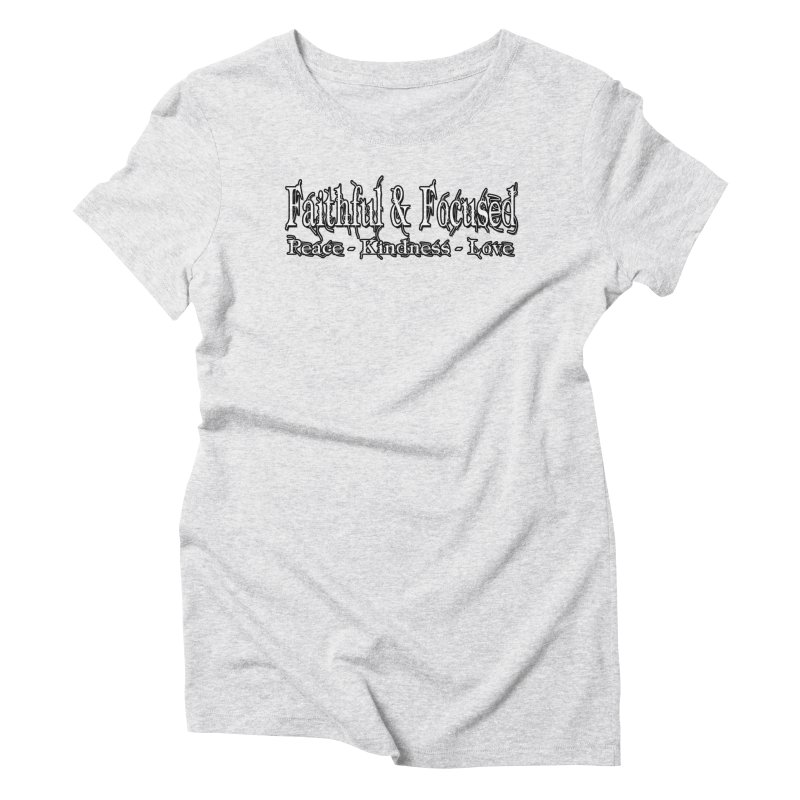 FAITHFUL & FOCUSED PEACE KINDNESS LOVE Women's T-Shirt by Faithful & Focused Store