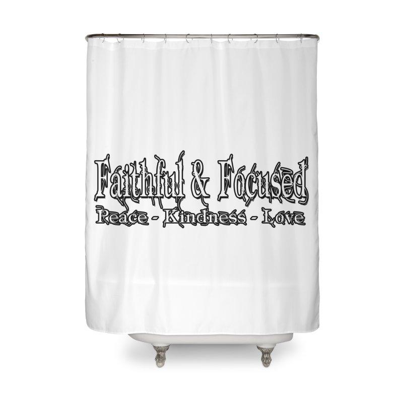 FAITHFUL & FOCUSED PEACE KINDNESS LOVE Home Shower Curtain by Faithful & Focused Store