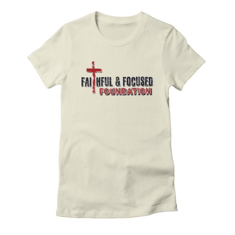 Faithful and Focused Foundation Women's T-Shirt by Faithful & Focused Store