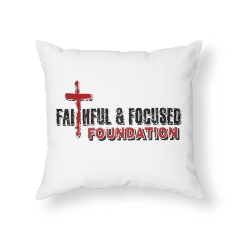 Faithful and Focused Foundation Home Throw Pillow by Faithful & Focused Store