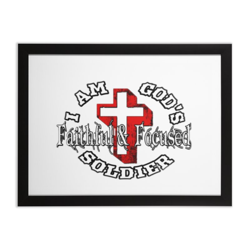 I AM GOD'S SOLDIER Home Framed Fine Art Print by Faithful & Focused Store