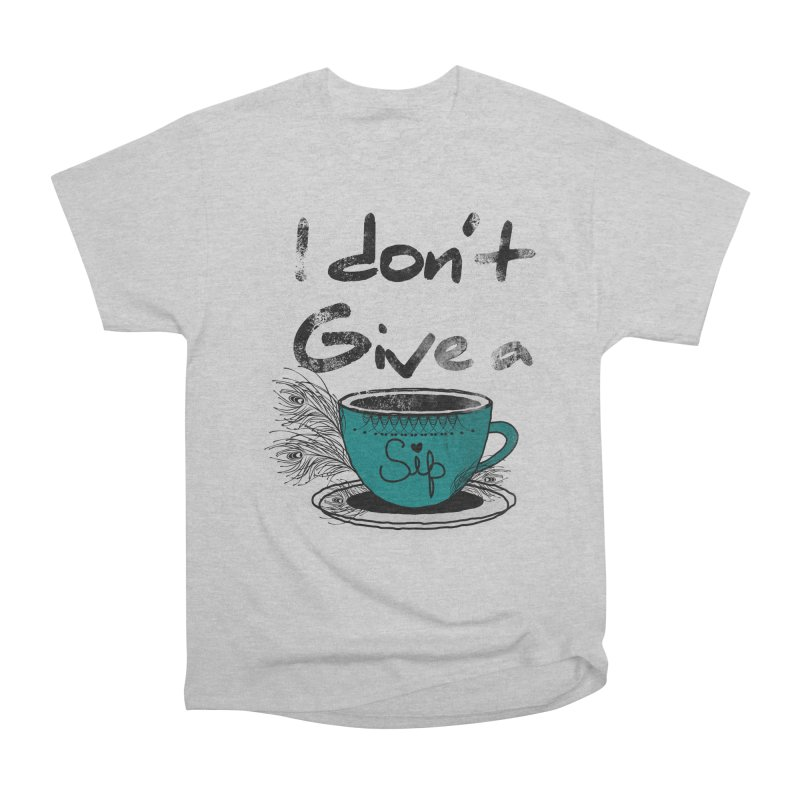 I Don't Give a Sip Women's Classic Unisex T-Shirt by Famenxt
