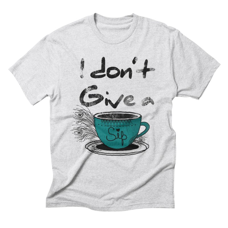 I Don't Give a Sip Men's Triblend T-Shirt by Famenxt