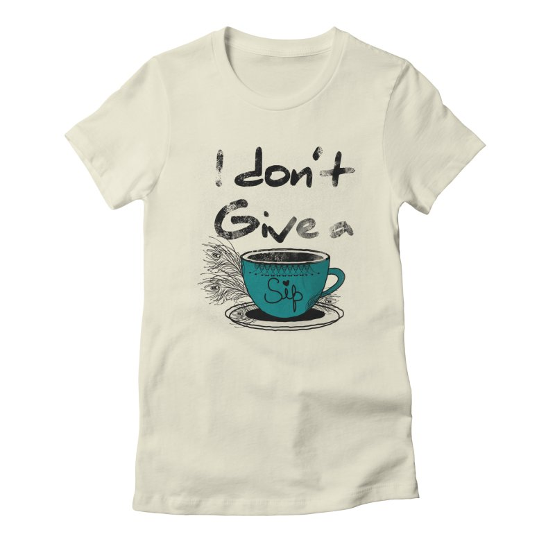 I Don't Give a Sip Women's Fitted T-Shirt by Famenxt