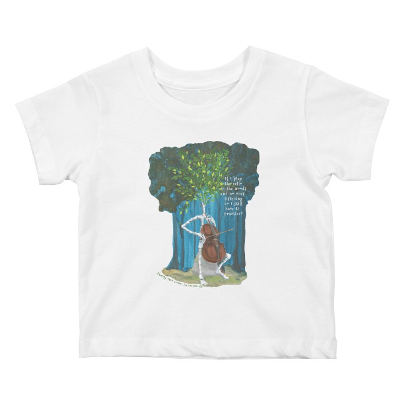 cello practice Kids Baby T-Shirt by Family Tree Artist Shop