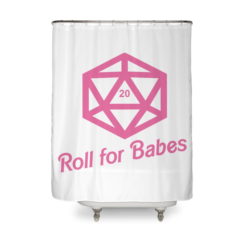 Roll for Babes Home Shower Curtain by Fantastic Worlds Podcast  Shop