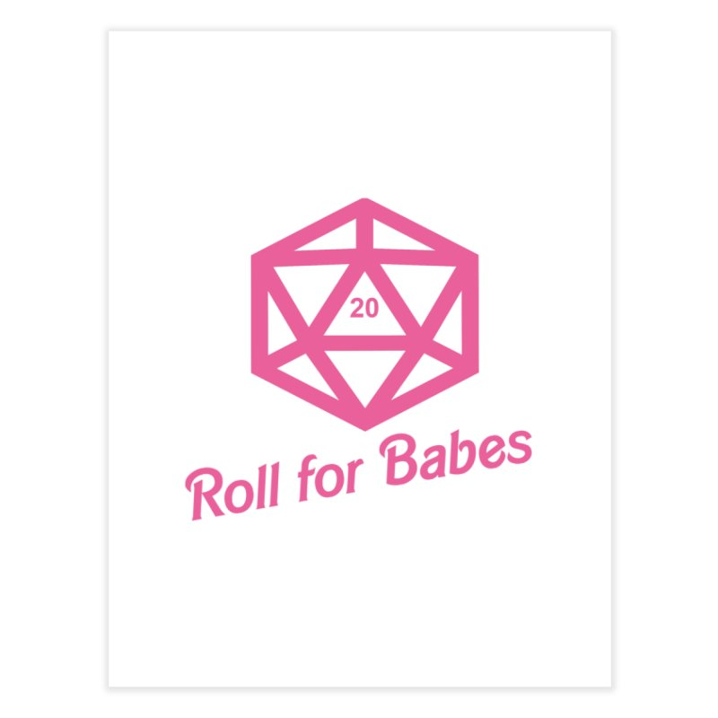 Roll for Babes Home Fine Art Print by fantastic worlds pod's Artist Shop