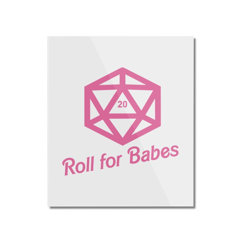 Roll for Babes Home Mounted Acrylic Print by fantastic worlds pod's Artist Shop