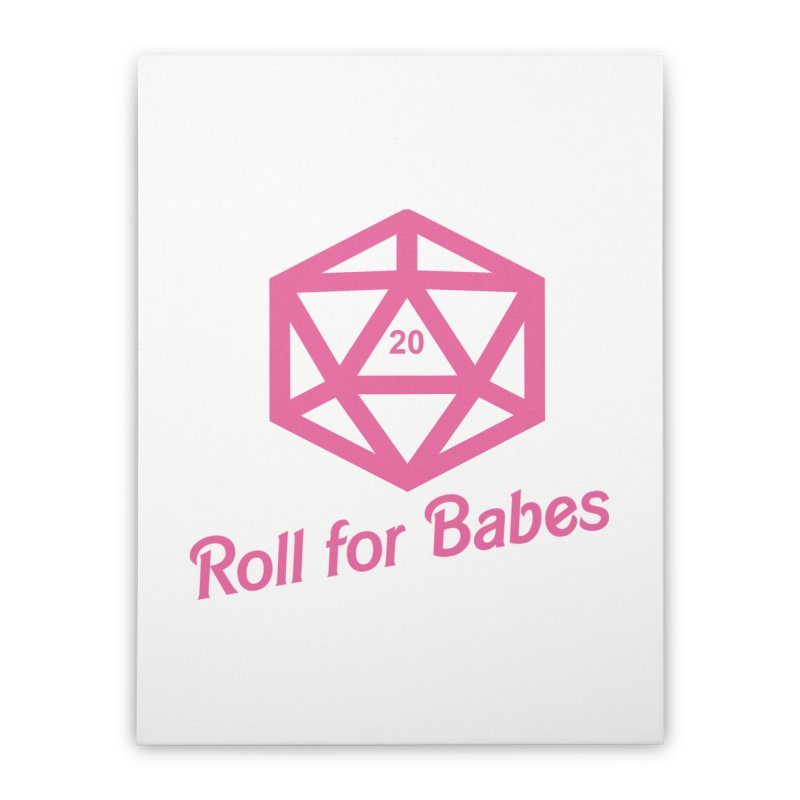 Roll for Babes Home Stretched Canvas by Fantastic Worlds Podcast  Shop