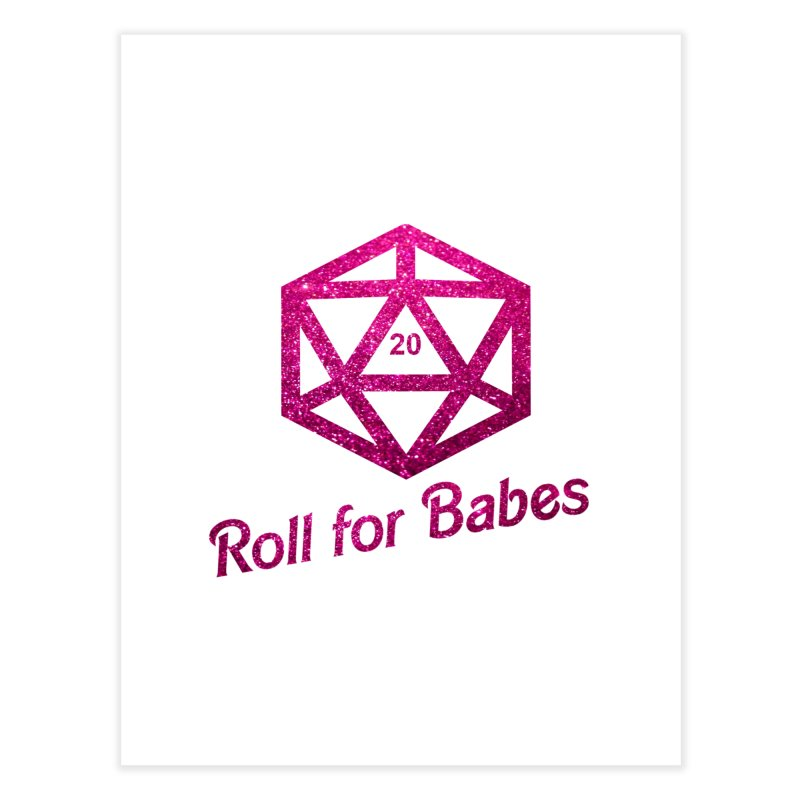 Roll for Babes - Glitter Home Fine Art Print by Fantastic Worlds Podcast  Shop