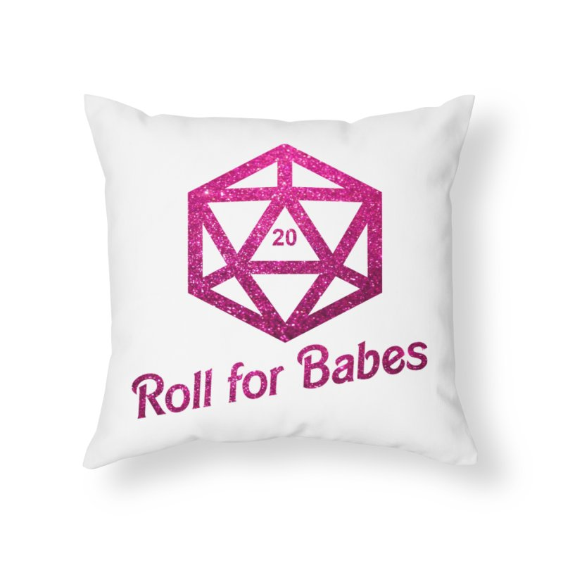 Roll for Babes - Glitter Home Throw Pillow by fantastic worlds pod's Artist Shop