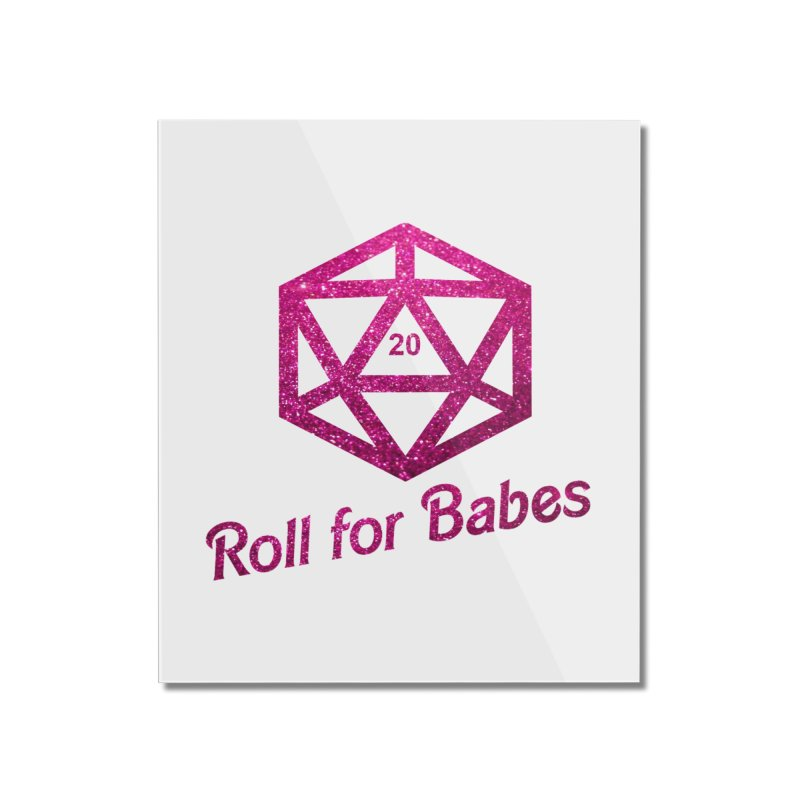 Roll for Babes - Glitter Home Mounted Acrylic Print by fantastic worlds pod's Artist Shop