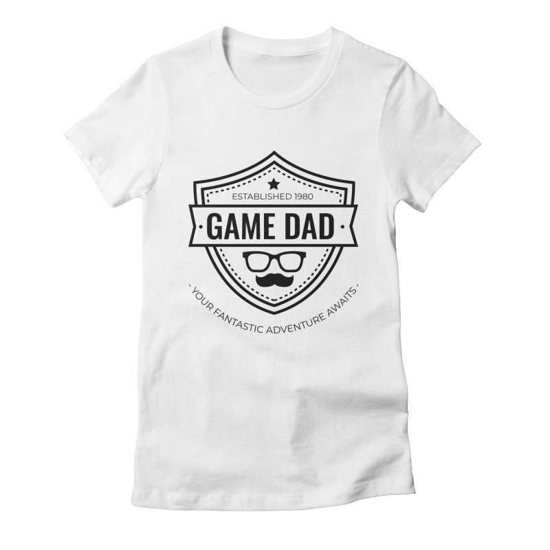 Game Dad - Black Women's Fitted T-Shirt by fantasticworldspod's Artist Shop