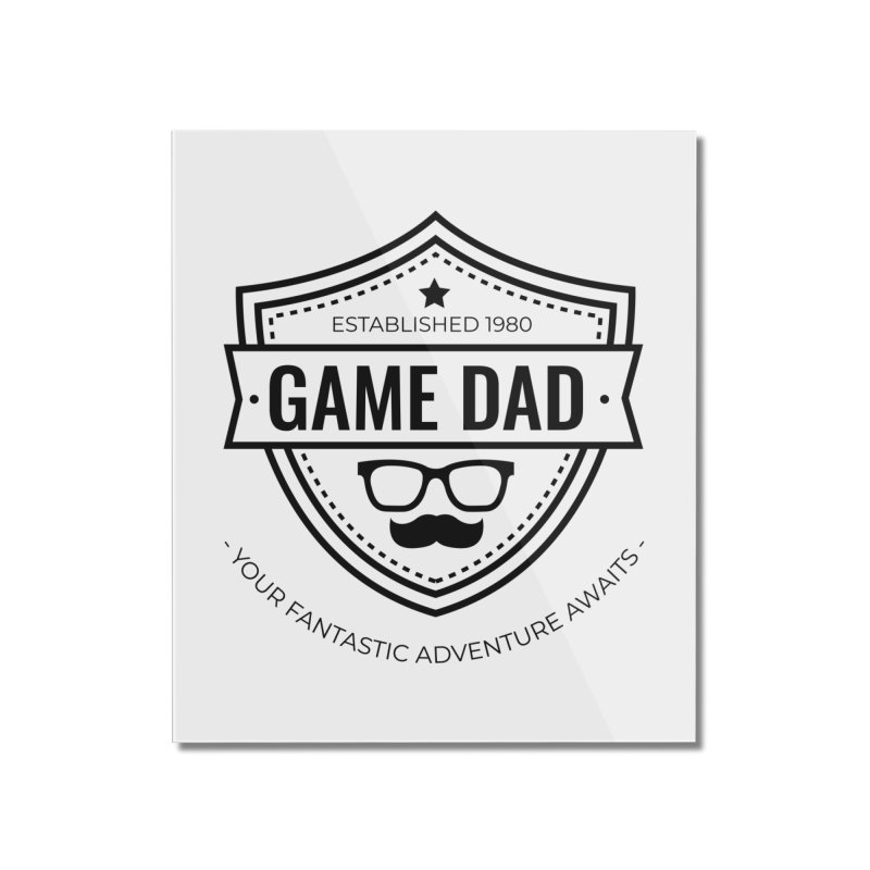 Game Dad - Black Home Mounted Acrylic Print by fantastic worlds pod's Artist Shop