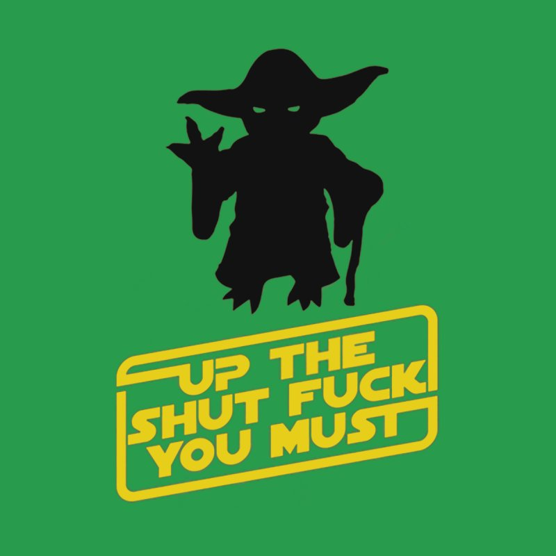 Star Wars Yoda Shut Up by Game Of Thrones and others Collection