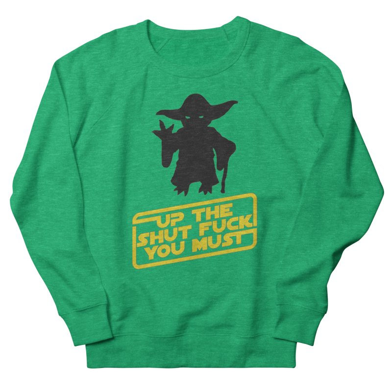 Star Wars Yoda Shut Up Women's Sweatshirt by Game Of Thrones and others Collection