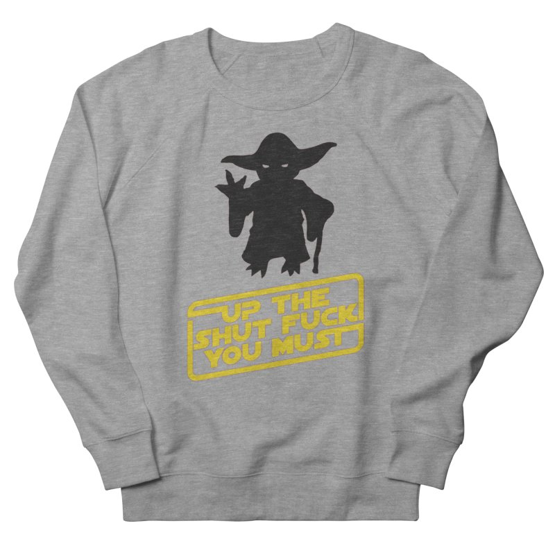Star Wars Yoda Shut Up Women's French Terry Sweatshirt by Game Of Thrones and others Collection
