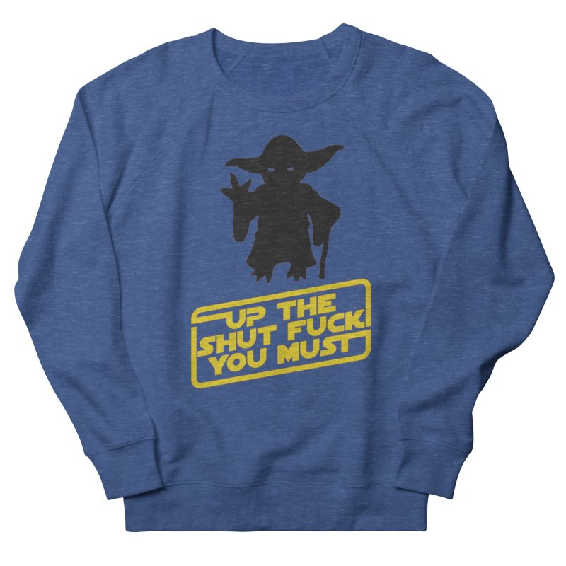 Star Wars Yoda Shut Up Men's French Terry Sweatshirt by Game Of Thrones and others Collection