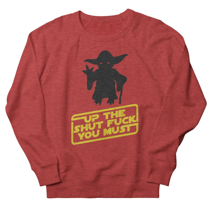 Star Wars Yoda Shut Up Men's Sweatshirt by Game Of Thrones and others Collection