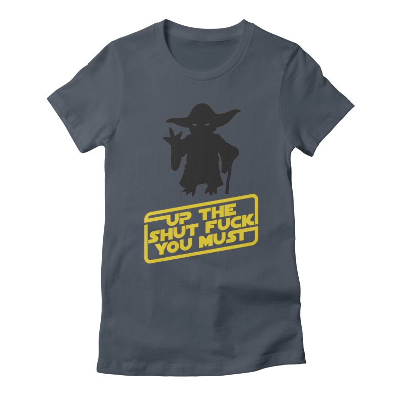 Star Wars Yoda Shut Up Women's Fitted T-Shirt by Game Of Thrones and others Collection