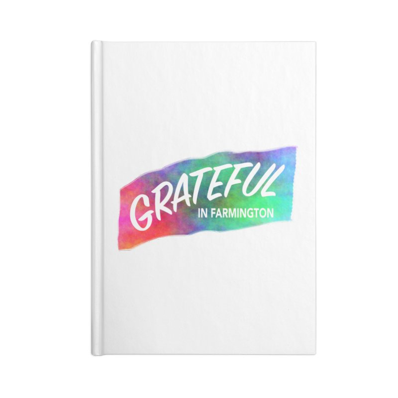 Grateful in Farmington Accessories Notebook by farmingtonvoice's Artist Shop