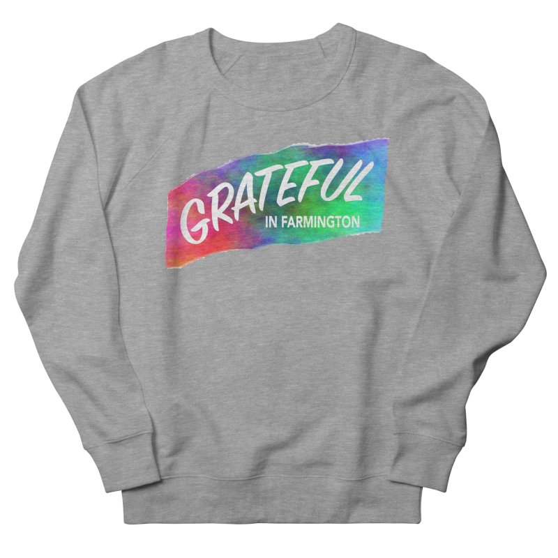Grateful in Farmington Women's French Terry Sweatshirt by farmingtonvoice's Artist Shop