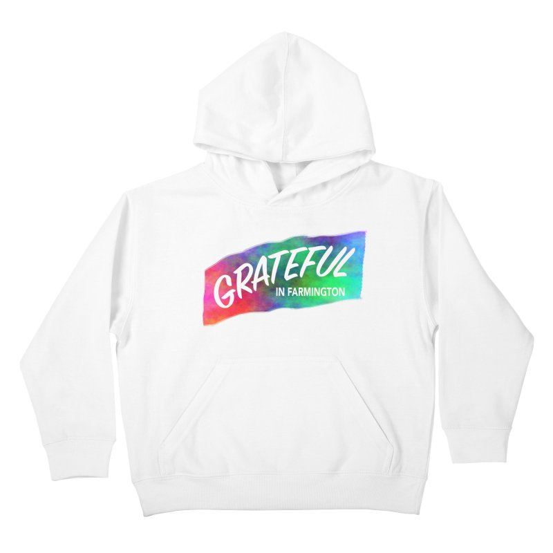 Grateful in Farmington Kids Pullover Hoody by farmingtonvoice's Artist Shop