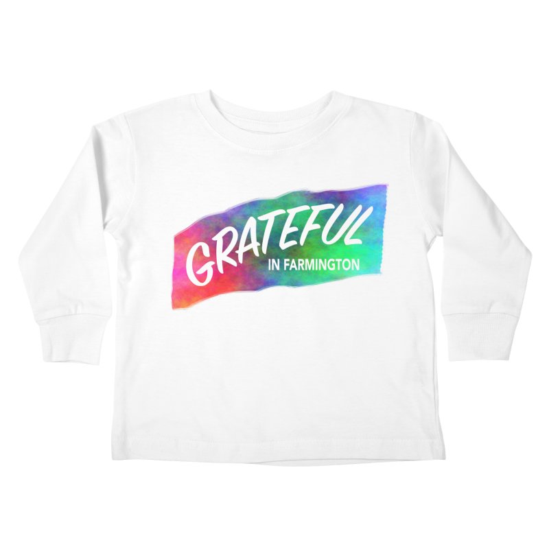 Grateful in Farmington Kids Toddler Longsleeve T-Shirt by farmingtonvoice's Artist Shop