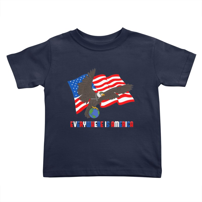 EVERYWHERE IS AMERICA Kids Toddler T-Shirt by farorenightclaw's Shop