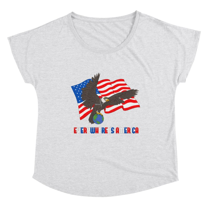 EVERYWHERE IS AMERICA Women's Dolman Scoop Neck by farorenightclaw's Shop