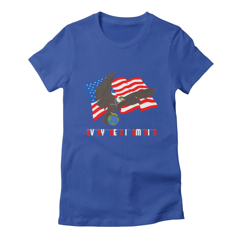 EVERYWHERE IS AMERICA Women's T-Shirt by farorenightclaw's Shop