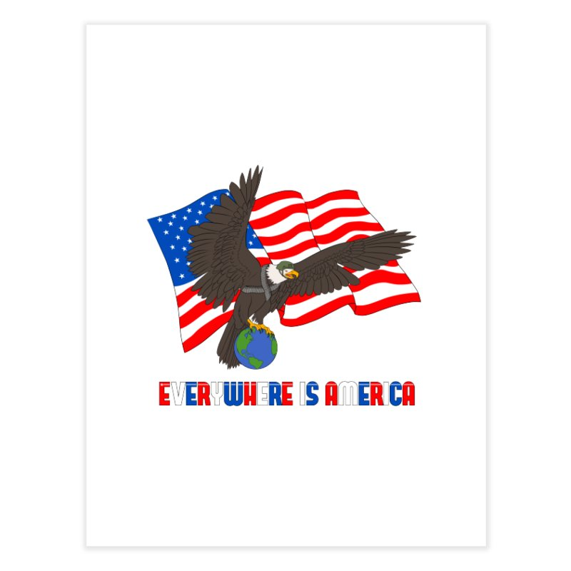 EVERYWHERE IS AMERICA Home Fine Art Print by farorenightclaw's Shop