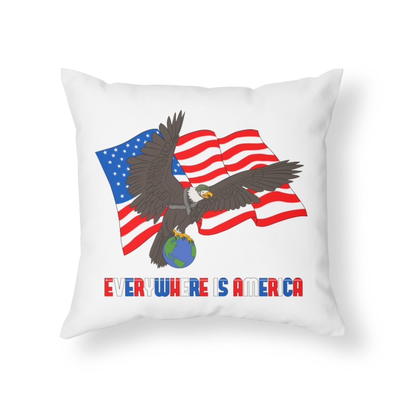 EVERYWHERE IS AMERICA Home Throw Pillow by farorenightclaw's Shop