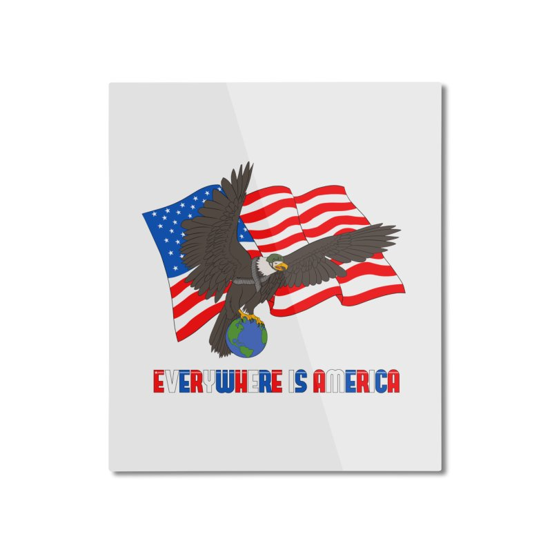 EVERYWHERE IS AMERICA Home Mounted Aluminum Print by farorenightclaw's Shop